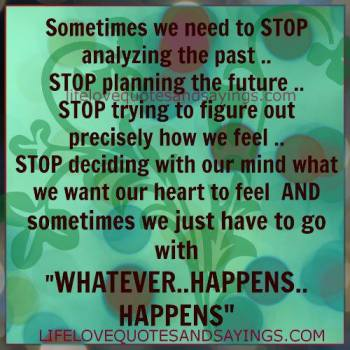Whatever..Happens..Happens..