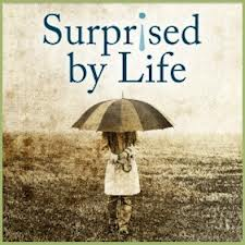 surprised by life